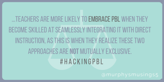 i-have-found-that-teachers-are-more-likely-to-embrace-pbl-as-they-become-more-comfortable-seamlessly-integrating-direct-instruction-into-the-experience-and-realize-pbl-and-direct-instruction-are-not-m
